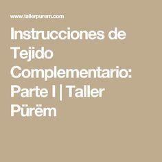 Instrucciones de Tejido Complementario: Parte I | Taller Pürëm