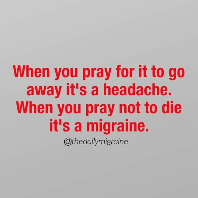 Truth, or you may be praying TO DIE... Sometimes that's the reality of a migraine too.