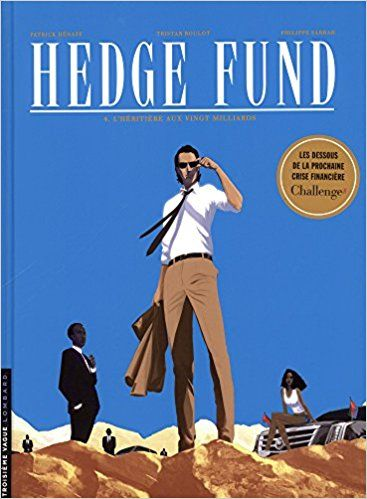 Hedge Fund - tome 4 - L'héritière aux vingt milliards - Patrick Hénaff, Poupart, Le Moal, Tristan Roulot, Philippe Sabbah