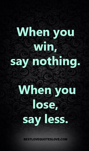 when you win say little