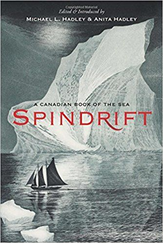 Spindrift: A Canadian Book of the Sea by Anita Hadley and Michael L. Hadley (editors), finalist for the 2018 Bill Duthie Booksellers' Choice Award