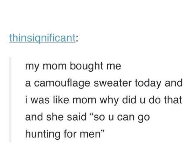 @Hannah Pratcher I FEEL LIKE YOUR MOM WOULD SAY THIS