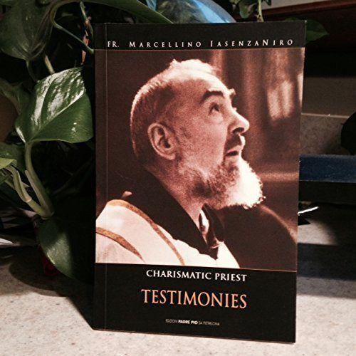 "Charismatic Priest Testimonies [The ""Padre"" Saint Pio of Pietrelcina]"