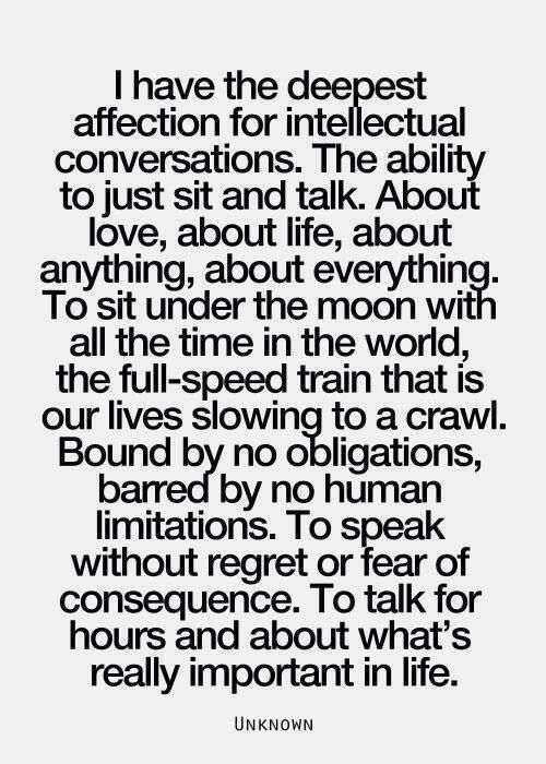 I have the deepest affection for intellectual conversations.
