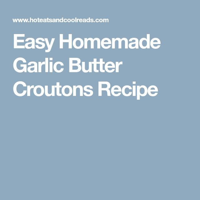 Easy Homemade Garlic Butter Croutons Recipe