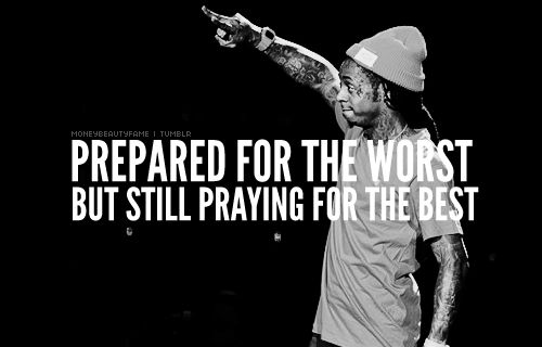 lil wayne, quotes, sayings, praying for the best  #Quotes  Top 25 must read Lil Wayne Quotes