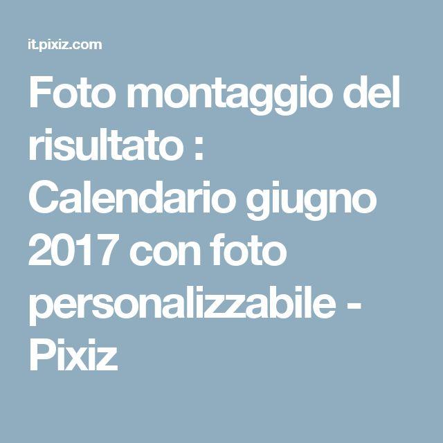 Foto montaggio del risultato : Calendario giugno 2017 con foto personalizzabile - Pixiz