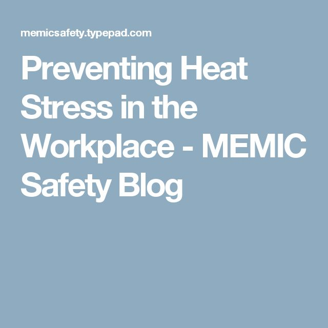 Preventing Heat Stress in the Workplace - MEMIC Safety Blog