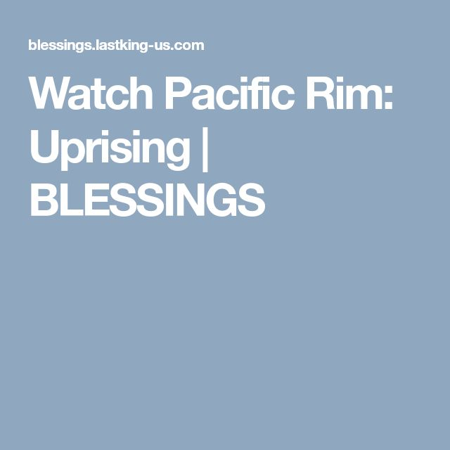Watch Pacific Rim: Uprising | BLESSINGS
