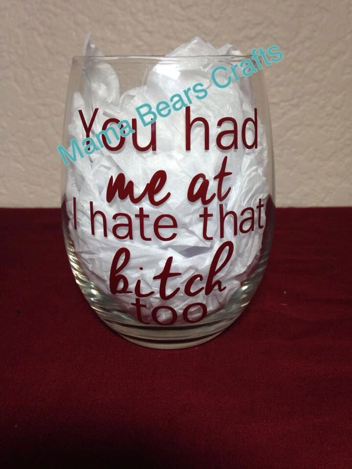 You had me at I hate that bitch too, wine glass, best friend wine glass by MamaBearsCrafts254 on Etsy https://www.etsy.com/listing/227365894/you-had-me-at-i-hate-that-bitch-too-wine