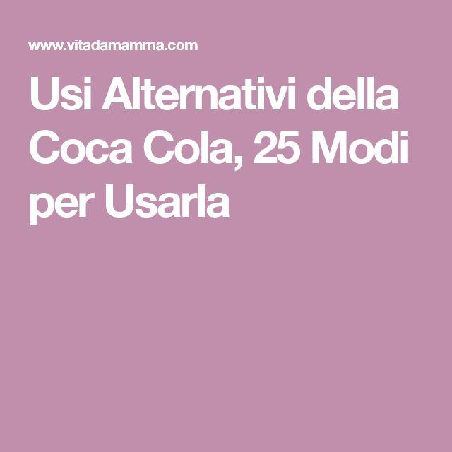 Usi Alternativi della Coca Cola, 25 Modi per Usarla