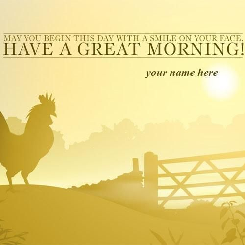 write name on have a great morning quotes wishes images online free. morning quotes images print name. set send morning images with my name. good morning name pix