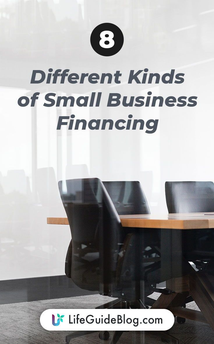 8 Different Kinds Of Small Business Financing Small Business Finance Business Finance Finance