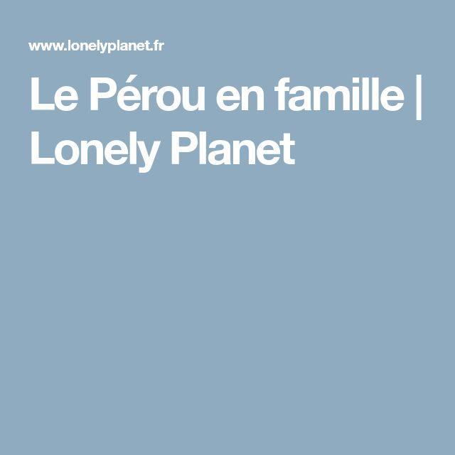 Le Pérou en famille | Lonely Planet