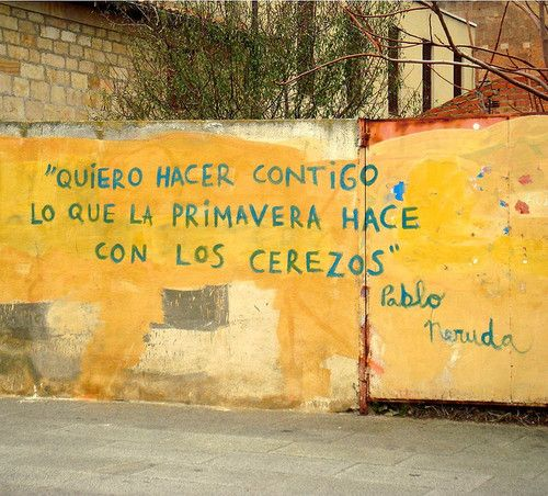 I want to do with you what spring does to the cherry trees. (Pablo Neruda)Cherries Blossoms, Accion Poetica, Quotes, Cherry Trees, Urban Art, Cherries Trees, Street Art, Pabloneruda, Pablo Neruda