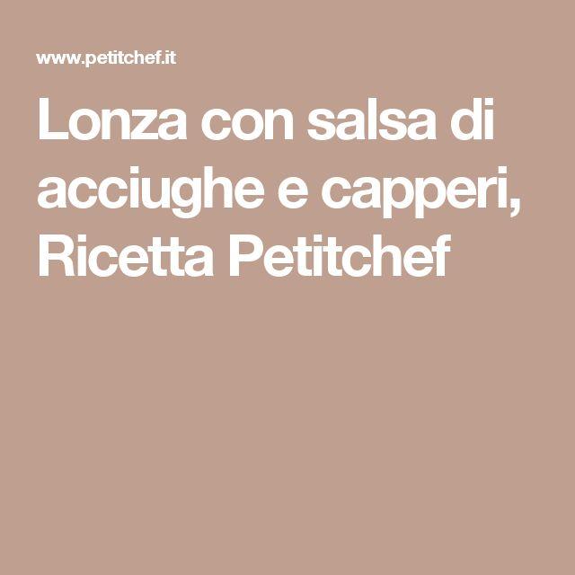 Lonza con salsa di acciughe e capperi, Ricetta Petitchef