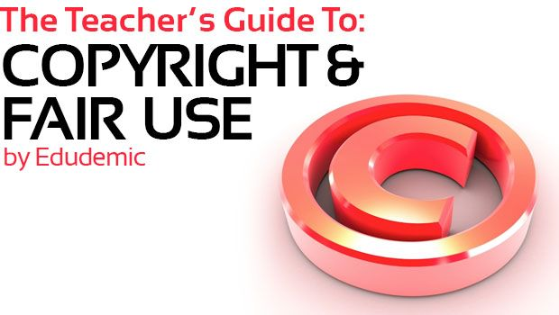 The Teacher's Guide To Copyright And Fair Use - Teachers really need to read and learn what is considered fair use!!!!