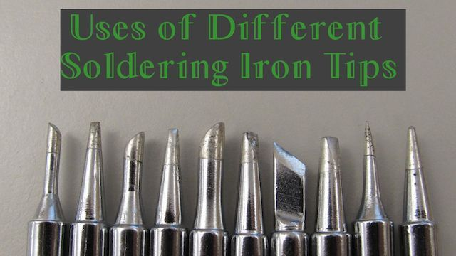 How to Pick When to Use Each Different Type of Soldering Tip