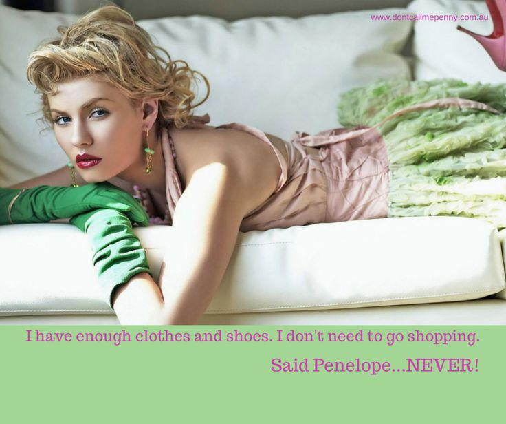 """""""I have enough clothes and shoes, I don't need to go shopping"""" Said Penelope...NEVER! #shopping #fashion #shoes #Style"""