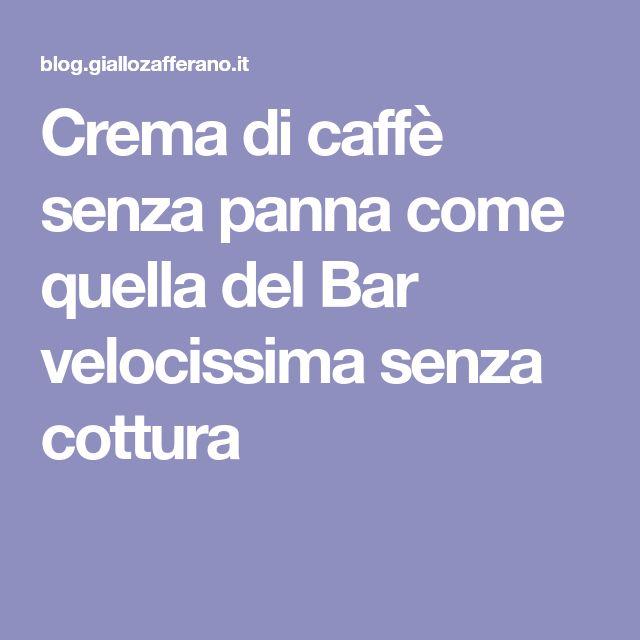 Crema di caffè senza panna come quella del Bar velocissima senza cottura