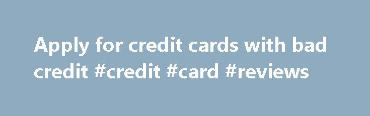 Apply for credit cards with bad credit #credit #card #reviews http://credit-loan.remmont.com/apply-for-credit-cards-with-bad-credit-credit-card-reviews/  #apply for credit card with bad credit # Credit cards for Less than Average Credit History Credit Card Offers for Poor Credit Rating Search for a Credit Card by Bank or Issuer Copyright 2005-2015 Rebuild-Credit-Cards.Com All Rights Reserved. Rebuild-Credit-Cards.Com strives to keep credit card information up to date and accurate. However…
