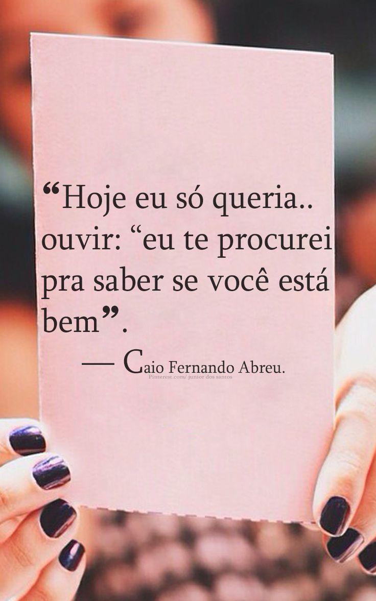"""""""Hoje eu só queria ouvir: """"eu te procurei pra saber se você está bem""""."""" — Caio Fernando Abreu."""