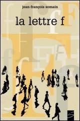 Lettre F (La) - Jean-François Somain