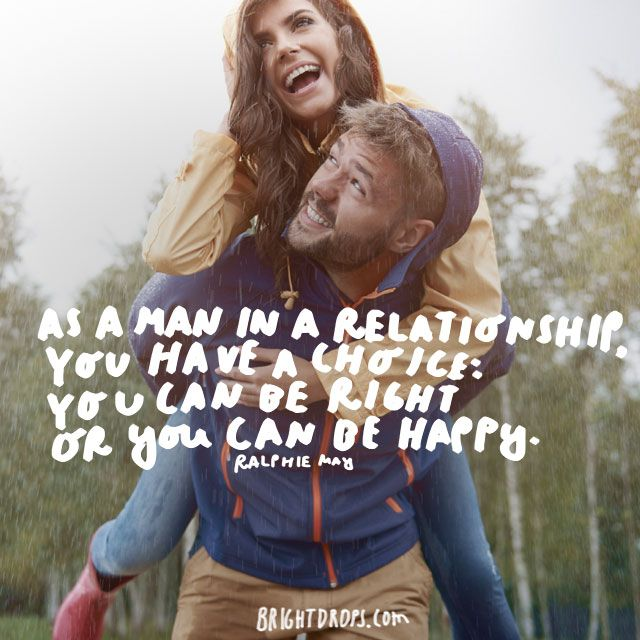 """""""As a man in a relationship, you have a choice: You can be right or you can be happy."""" - Ralphie May"""