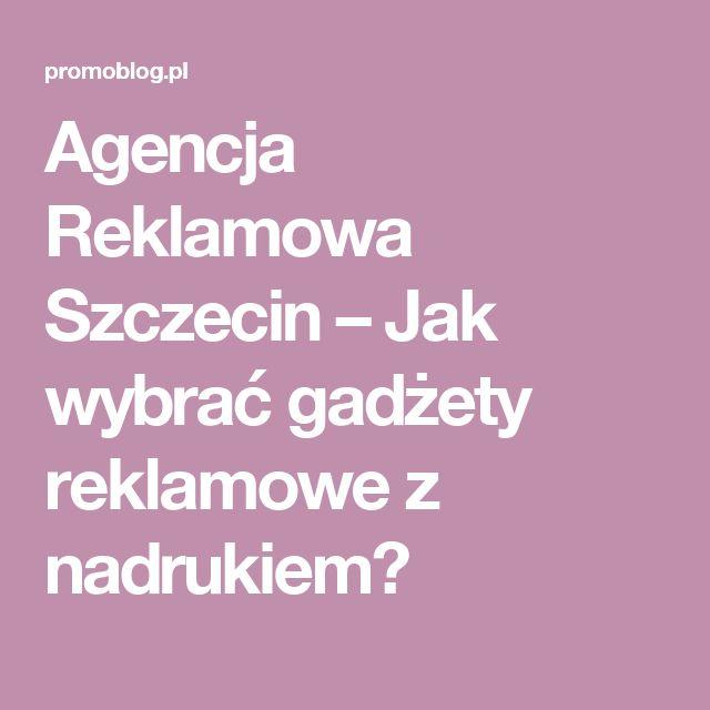Agencja Reklamowa Szczecin – Jak wybrać gadżety reklamowe z nadrukiem?