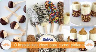 10 ideas para comer pl?tano