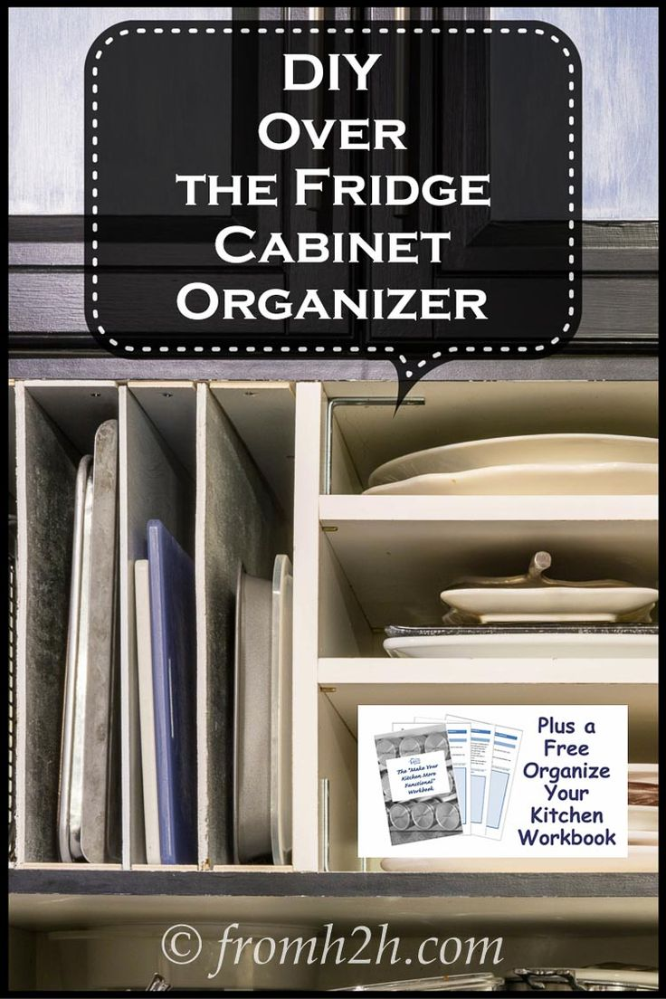 DIY Over the Fridge Cabinet Organizer (plus a free Organize Your Kitchen workbook) | DIY Over the Fridge Cabinet Organizer (plus a free organize your kitchen workbook) | Want to be able to organize your cookie sheets and trays? And be able to take out your serving plates without pulling down the whole stack? See this post to find out how to make these great organizers.