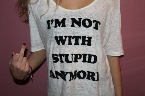 I'm not with stupid anymoreLaugh, Life, Quotes, Style, Clothing, Shirts, Funny Stuff, Things, Stupid Anymore
