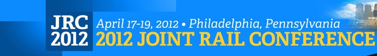 """Apr.17-19, 2012, Philadelphia, PA: Joint Rail Conference,  """"Technology to Advance the Future of Rail Transport"""": """"...major, multidisciplinary North American railroad conference encompassing all aspects of rail transportation and engineering research... will address railroad civil, mechanical, electrical, & systems engineering, as well as safety, planning, design, operations, maintenance, and management... will cover freight & passenger rail, encompassing commuter, regional and intercity…"""