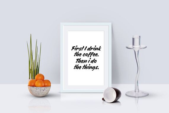 First I drink the coffee. Then I do the things.  Coffee Quote   | Positivity Quote | Positive Quote | Home Decor | Wall Art | Typography   | Positivity Quote | Positive Quote | Home Decor | Wall Art | Typography  #quote #wallhangings #homedecor #homeart #wallart #motivational #typography #motivationalquote #positivity #positivequote #inspirational #inspirationalquotes #print #digitalprint #newhomegift #housewarminggift #homequote #gift #present #art