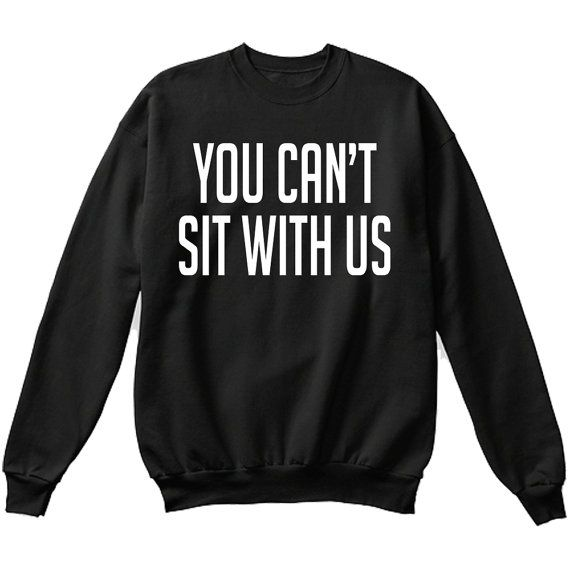 You Can't Sit With Us Sweatshirt - Mean Girls Inspired Jumper Pullover