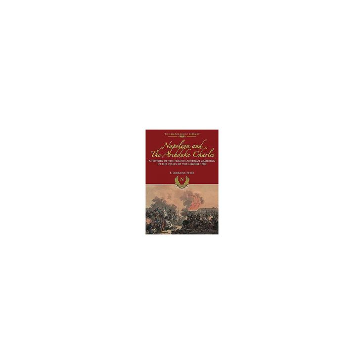 Napoleon and the Archduke Charles : A History of the Franco-Austrian Campaign in the Valley of the