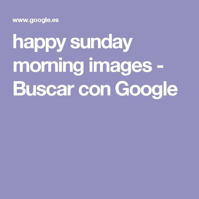 happy sunday morning images - Buscar con Google
