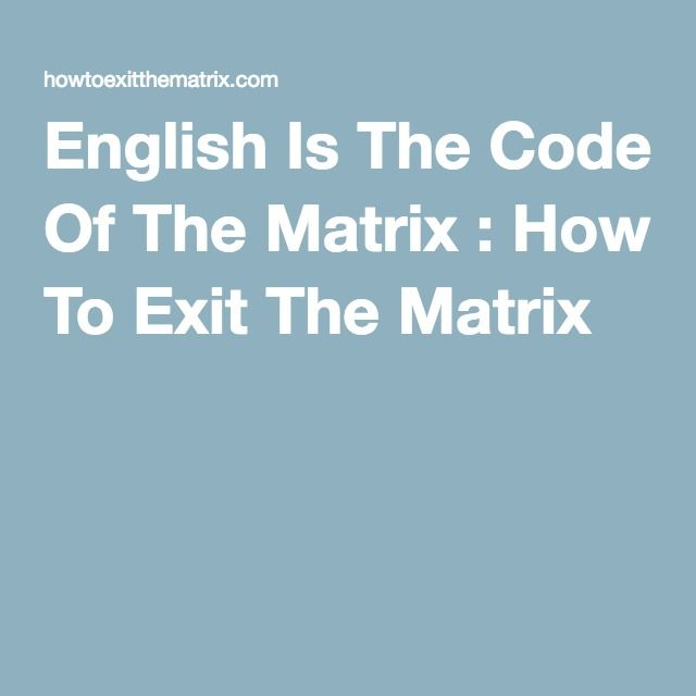 English Is The Code Of The Matrix : How To Exit The Matrix