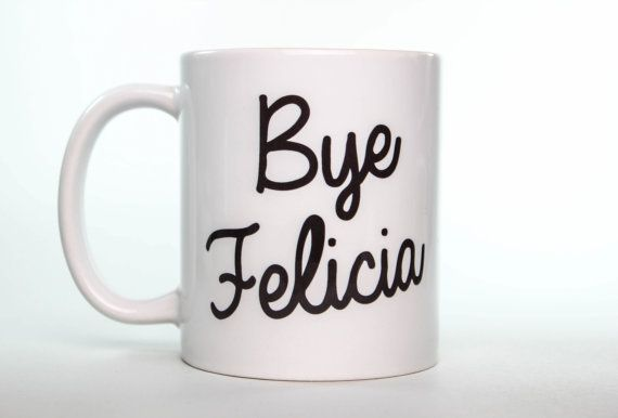 """Bye Felicia"" Friday/Ice Cube quote mug from ShirtAndCup on Etsy!"