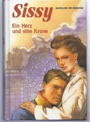 Sissy. Ein Herz und eine Krone /: Ingenheim, Marieluise von