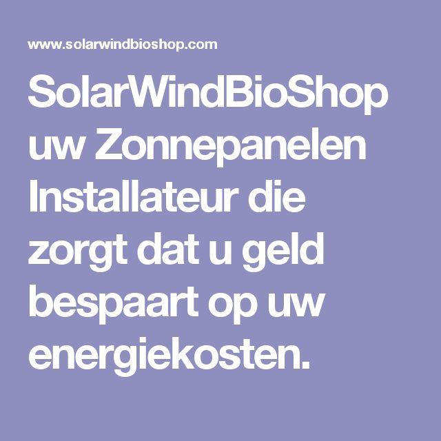 SolarWindBioShop uw Zonnepanelen Installateur die zorgt dat u geld bespaart op uw energiekosten.