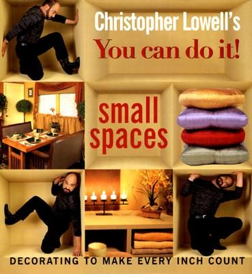 Christopher Lowell's You Can Do It!: Small Spaces. Christopher Lowell is the king of creating beautiful, organized, and functional living spaces, and in this book, he tackles the problem of small rooms. With his no-nonsense approach to decorating and getting organized, Christopher Lowell proves that there's no such thing as a room that's too small!  Perfect for people getting started with their first apartment or house.