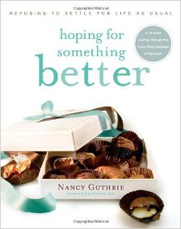 Hoping for Something Better: Refusing to Settle for Life as Usual: Nancy Guthrie