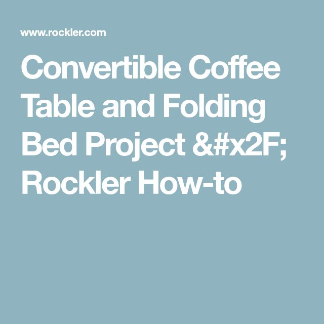 Convertible Coffee Table and Folding Bed Project / Rockler How-to
