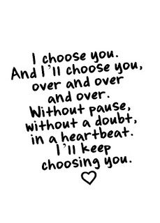 25 Best Ideas About I Choose You On Pinterest I Choose You Quotes Forever Love And Marriage