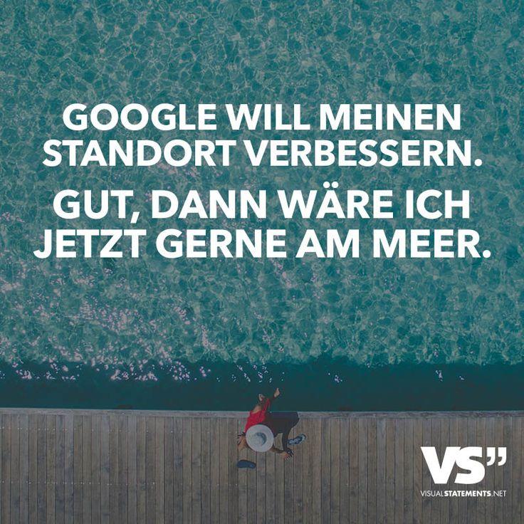 Google will meinen Standort verbessern. Gut, dann wäre ich jetzt gerne am Meer.