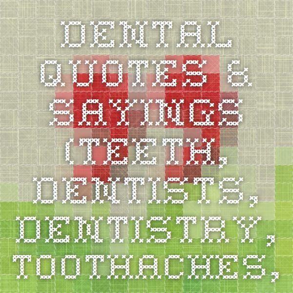 Dental Quotes & Sayings (Teeth, Dentists, Dentistry, Toothaches, Dental Work, etc)