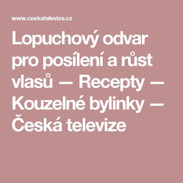 Lopuchový odvar pro posílení a růst vlasů — Recepty — Kouzelné bylinky — Česká televize