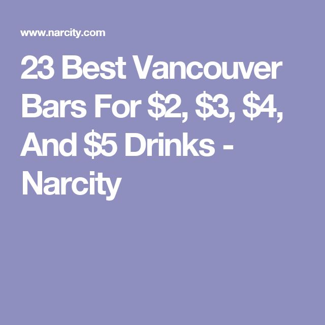 23 Best Vancouver Bars For $2, $3, $4, And $5 Drinks - Narcity