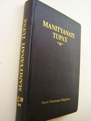 Chiquitano New Testament (Besiro / Tarapecosi) / Nuevo Testamento Chiquitano / MANITYANATI TUPAX Axina aibo akoro nuraxti Tupax auki Besiro / SBB CHIBO0252
